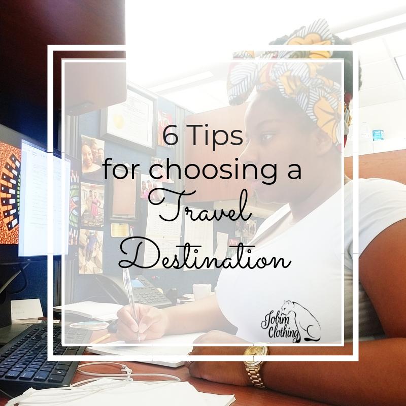 6 Tips For Choosing A Travel Destination - Jobim Clothing