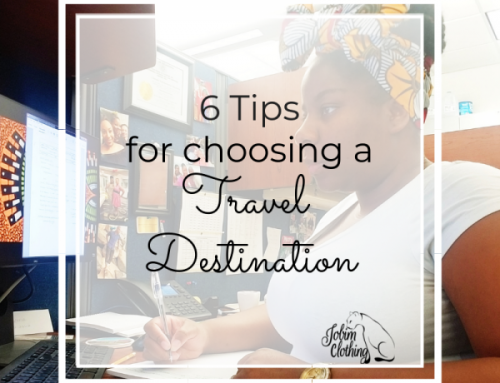 6 Tips For Choosing A Travel Destination